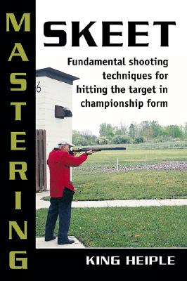 Mastering Skeet By Heiple, King/ Nelson, Todd (CON)